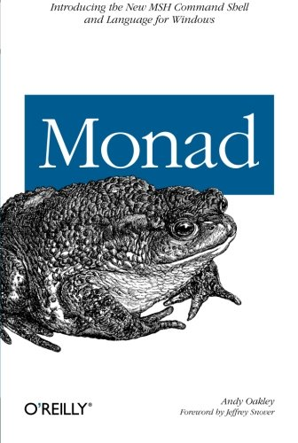 Monad (AKA PowerShell): Introducing the MSH Command Shell and Language: An Administrator's Guide