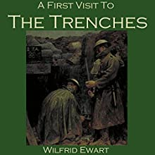 A First Visit to the Trenches (       UNABRIDGED) by Wilfrid Ewart Narrated by Cathy Dobson