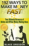 192 Ways to Make Money Fast: Your Ultimate Resource of Online and Offline Money Making Ideas
