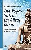 Die Yoga-Sutras im Alltag leben: Die philosophische Praxis des Patanjali