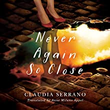 Never Again So Close Audiobook by Claudia Serrano, Anne Milano Appel - translation Narrated by Emily Foster