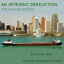An Intrinsic Dereliction: The Ruin of Detroit (       UNABRIDGED) by Danny Bee Narrated by Savannah Rivers