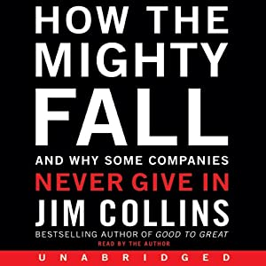 How the Mighty Fall: And Why Some Companies Never Give In | [Jim Collins]