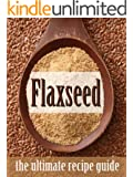 Flax Seed :The Ultimate Recipe Guide