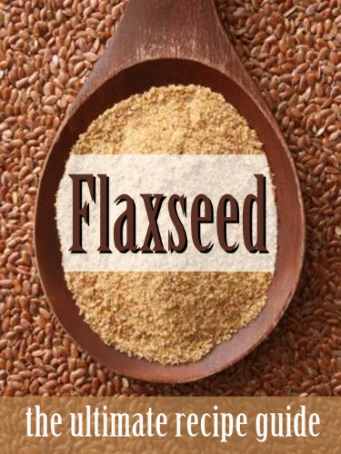 Free Kindle Book : Flax Seed :The Ultimate Recipe Guide