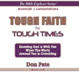 img - for Tough Faith for Tough Times -- Knowing God Is With You When The World Around You is Crumbling -- Jeremiah / Lamentations -- Audio Series: 360 minutes (The Bible Explorer Series) book / textbook / text book