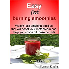Easy fat burning smoothie recipes: Weight loss smoothie recipes that will boost your metabolism and help you shade off those pounds (English Edition)