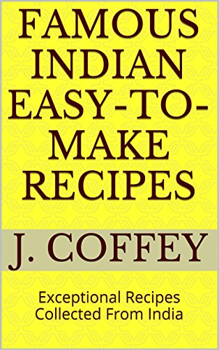 Famous Indian Easy-to-Make Recipes: Exceptional Recipes Collected From India by J. Coffey