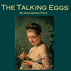 The Talking Eggs: A Story from Louisiana | [Katharine Pyle]