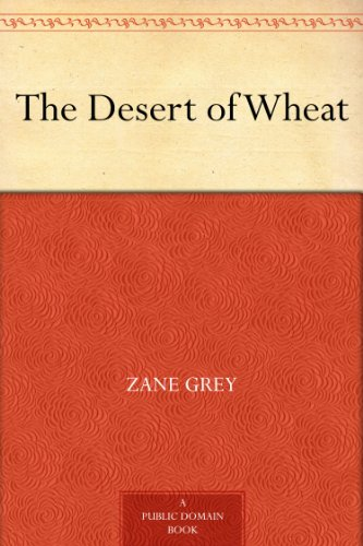 The Desert of Wheat by Zane Gre