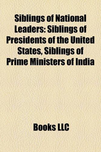 Siblings of National Leaders: Siblings of Presidents of the United States, Siblings of Prime Ministers of India