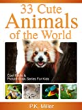 img - for 33 Cute Animals of the World (Cool Facts and Picture Book Series for Kids) book / textbook / text book