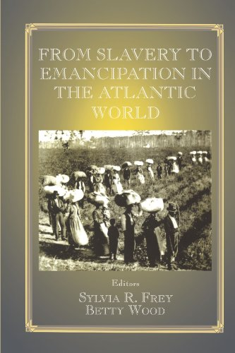 From Slavery to Emancipation in the Atlantic World (Slave and Post-Slave Societies and Cultures)