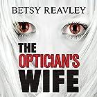 The Optician's Wife Hörbuch von Betsy Reavley Gesprochen von: Beverley A. Crick