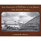 San Francisco's Playland at the Beach: The Golden Years