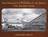 San Franciscos Playland at the Beach: The Golden Years