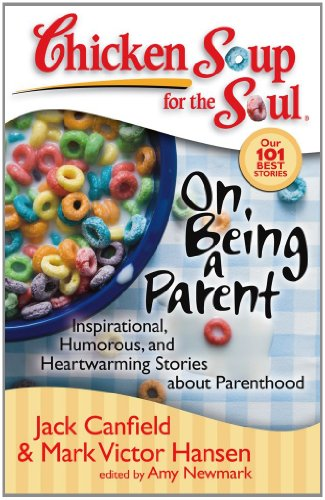 Chicken Soup for the Soul: On Being a Parent: Inspirational, Humorous, and Heartwarming Stories about Parenthood (Chicken Soup for the Soul (Quality Paper)), Jack Canfield, Mark Victor Hansen, Amy Newmark