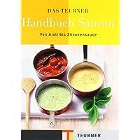 Das TEUBNER Handbuch Saucen: Von Aioli bis Zitronensauce (Teubner Handbücher)