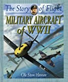 Military Aircraft of WWII (The Story of Flight)
