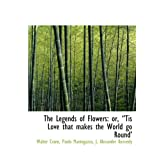 "The Legends of Flowers: or, ""Tis Love That Makes the World Go Round'"