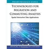 Technologies for Migration and Commuting Analysis: Spatial Interaction Data Applicationsby John Stillwell