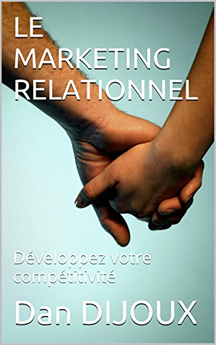 LE MARKETING RELATIONNEL: Développez votre compétitivité