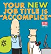 "Your New Job Title is ""Accomplice"": A Dilbert Book (Dilbert Collections)"