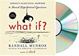 [What If Audiobook]: What If Serious Scientific Answers to Absurd Hypothetical Questions [What if? Unabridged Audio CD] by Randall Munroe (WHAT IF)