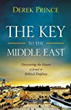 Key to the Middle East, The: Discovering the Future of Israel in Biblical Prophecy (0800795555) by Prince, Derek