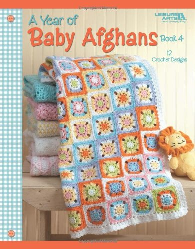 A Year of Baby Afghans, Book 4  (Leisure Arts #4439)