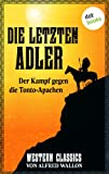 Die letzten Adler - Der Kampf gegen die Tonto-Apachen: Western-Classics-Roman - Band 1 (Western Classics)