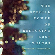 The Special Power of Restoring Lost Things Audiobook by Courtney Elizabeth Mauk Narrated by Sadie Alexandru