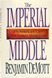 The Imperial Middle: Why Americans Can't Think Straight About Class (1557100233) by Demott, Benjamin