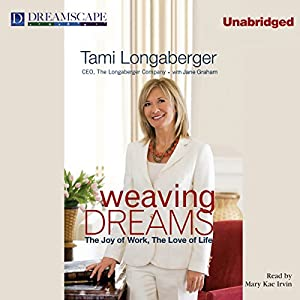 Weaving Dreams: The Joy of Work, The Love of Life | [Tami Longaberger]