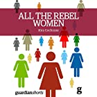 All the Rebel Women: The Rise of the Fourth Wave of Feminism Audiobook by Kira Cochrane Narrated by Anna Parker-Naples