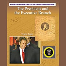 The President and the Executive Branch: Primary Source Library of American Citizenship (       UNABRIDGED) by Tracie Egan Narrated by Ann Harada