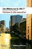 echange, troc Francis Cuillier - Les débats sur la ville, N° 7 : Fabriquer la ville aujourd'hui