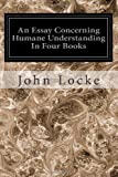 An Essay Concerning Humane Understanding In Four Books