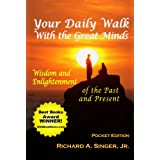 Your Daily Walk with The Great Minds: Wisdom and Enlightenment of the Past and Present, Pocket Edition (Spiritual Dimensions) ~ Richard A. Singer