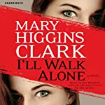 I'll Walk Alone: A Novel | Mary Higgins Clark