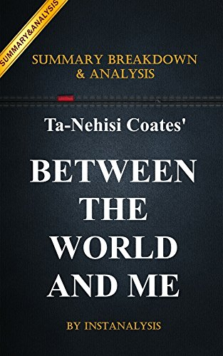 Between The World And Me: by Ta-Nehisi Coates | Key Summary