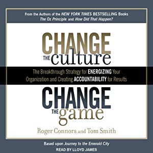 Change the Culture, Change the Game: The Breakthrough Strategy for Energizing Your Organization and Creating Accountability for Results | [Roger Connors, Tom Smith]