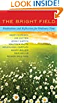 The Bright Field: Readings, reflectio...
