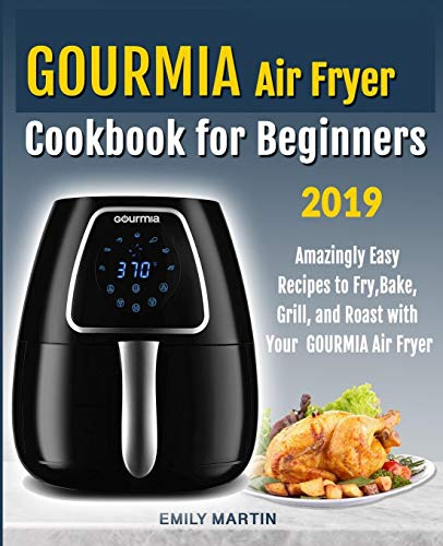 GOURMIA Air Fryer Cookbook for Beginners Amazingly Easy Recipes to Fry, Bake, Grill, and Roast with Your Gourmia Air Fryer [Martin, Emily] (Tapa Blanda)