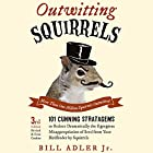 Outwitting Squirrels: 101 Cunning Stratagems to Reduce Dramatically the Egregious Misappropriation of Seed from Your Birdfeeder by Squirrels Hörbuch von Bill Adler Jr. Gesprochen von: Brian Troxell