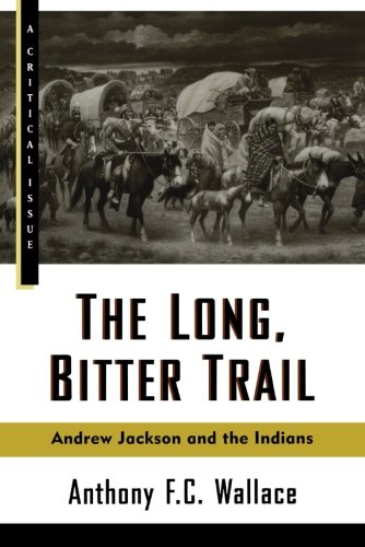 The Long, Bitter Trail: Andrew Jackson and the Indians...