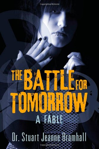 Book: The Battle for Tomorrow - A Fable by Dr. Stuart Jeanne Bramhall