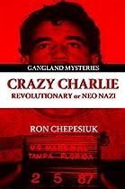 Crazy Charlie: Carlos Lehder, Revolutionary or Neo Nazi (Gangland Mysteries)