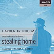 Stealing Home: Book 3 of the Steele Chronicles | Hayden Trenholm