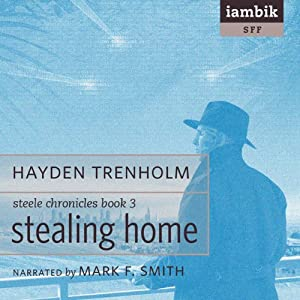 Stealing Home: Book 3 of the Steele Chronicles | [Hayden Trenholm]